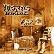 Chris Rybak - Texas Our Texas CD (2013)